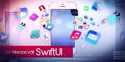 Lập trình iOS với SwiftUI - Nhóm giảng viên Lập Trình 0 Khó