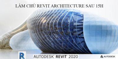 Làm chủ Revit Architecture 2020 sau 15 giờ
