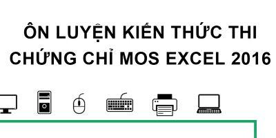 Ôn luyện kiến thức thi chứng chỉ MOS Excel 2016 - Nguyễn Quang Biên