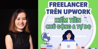 Freelancer trên Upwork - Kiếm tiền chủ động và tự do