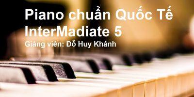 Piano chuẩn Quốc tế - InterMadiate 5 - Đỗ Huy Khánh
