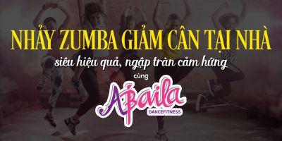 Nhảy Zumba giảm cân tại nhà siêu hiệu quả, ngập tràn cảm hứng cùng Abaila Fitness