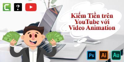 Bí quyết kiếm Tiền trên Youtube bằng Video Animation: