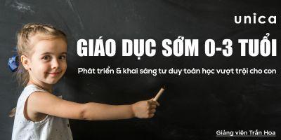 Giáo dục sớm 0-3 tuổi: Phát triển & khai sáng tư duy toán học vượt trội cho con