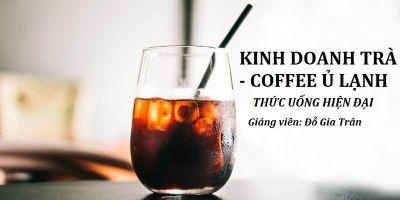 Kinh doanh trà & cà phê ủ lạnh - Thức uống hiện đại -  Cold Brew Tea & Coffee