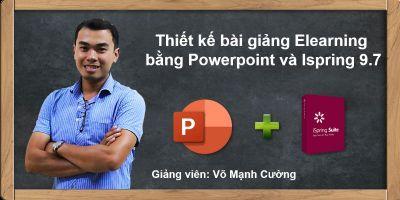 Thiết kế bài giảng elearning với Powerpoint 365 hoặc 2019 và Ispring 9.7 - Võ Mạnh Cường