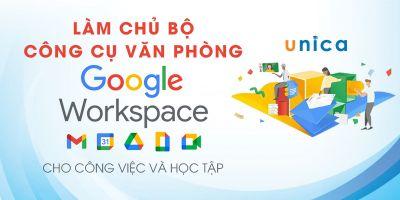 Làm chủ bộ công cụ văn phòng Google Workspace cho công việc và học tập