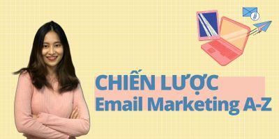 Chiến lược Email Marketing A-Z: Bí quyết Tăng trưởng Bền vững