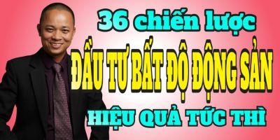 36 Chiến lược đầu tư bất động sản thực chiến hiệu quả tức thì - Phạm Văn Nam