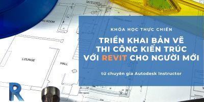Triển khai Bản vẽ Thi công Kiến trúc với Revit cho Người mới