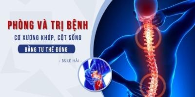 Phòng và trị bệnh cơ xương khớp, cột sống bằng tư thế đúng