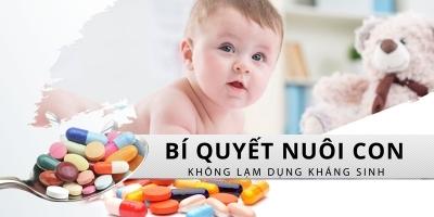 Bí quyết nuôi con không lạm dụng kháng sinh