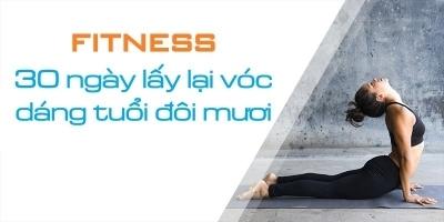 Fitness - 30 ngày lấy lại vóc dáng của tuổi đôi mươi