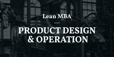 LEAN MBA | Thiết kế sản phẩm, sản xuât và vận hành dịch vụ