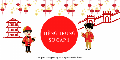 Tiếng trung sơ cấp 1 - Đột phá tiếng Trung cho người mới bắt đầu