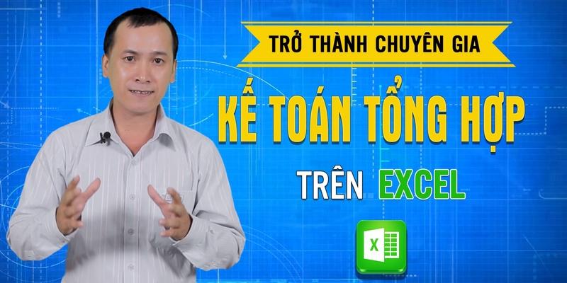 Trở thành chuyên gia kế toán tổng hợp trên Excel