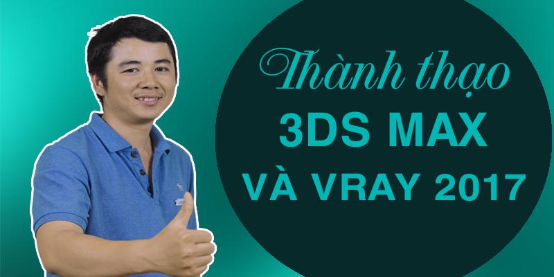 Thành thạo 3DS MAX và Vray 2017