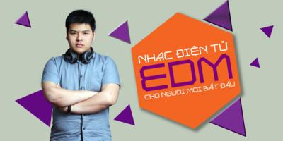 Nhạc điện tử - Học làm nhạc EDM cho người mới bắt đầu