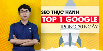 SEO Thực hành - TOP 1 Google trong 30 ngày