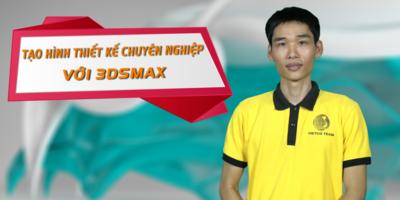 Tạo hình thiết kế chuyên nghiệp với 3DSMAX