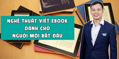 Nghệ thuật viết Ebook dành cho người mới bắt đầu