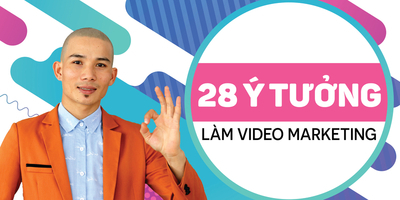 28 Ý tưởng làm video Marketing