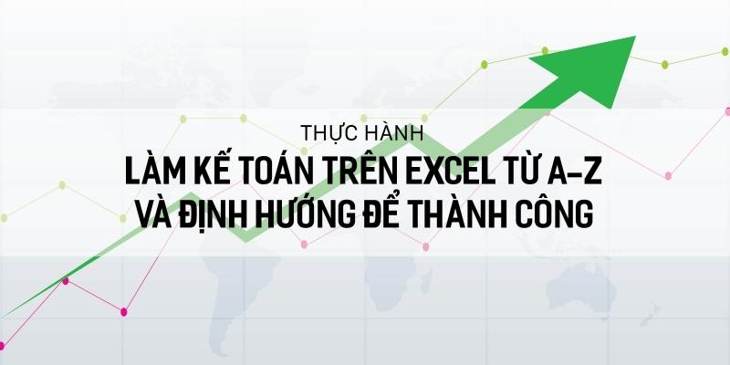 Thực hành làm kế toán trên Excel từ A-Z và định hướng để thành công - 3817694 , 638 , 338_638 , 800000 , Thuc-hanh-lam-ke-toan-tren-Excel-tu-A-Z-va-dinh-huong-de-thanh-cong-338_638 , unica.vn , Thực hành làm kế toán trên Excel từ A-Z và định hướng để thành công