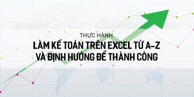 Thực hành làm kế toán trên Excel từ A-Z và định hướng để thành công