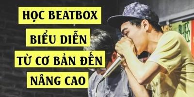 Học Beatbox biểu diễn từ cơ bản đến nâng cao