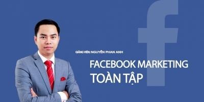 Facebook Marketing toàn tập - từ cơ bản đến chuyên sâu  - Nguyễn Phan Anh