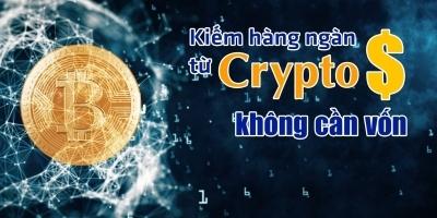 Kiếm hàng ngàn đô từ Crypto không cần vốn
