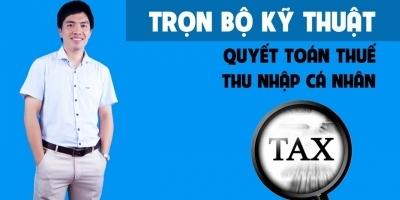 Trọn bộ kỹ thuật quyết toán thuế thu nhập cá nhân - Nguyễn Biên Cương
