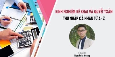 Kinh nghiệm kê khai và quyết toán thuế thu nhập cá nhân từ A - Z - Nguyễn Lê Hoàng