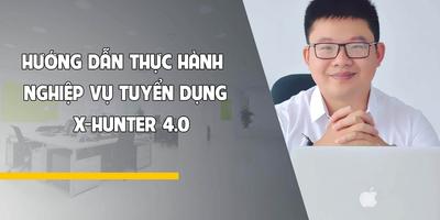 Hướng dẫn thực hành nghiệp vụ tuyển dụng - X-Hunter 4.0