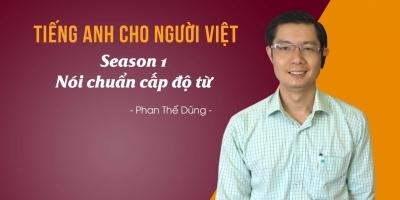 Tiếng Anh cho người Việt - Season 1: Nói chuẩn cấp độ từ