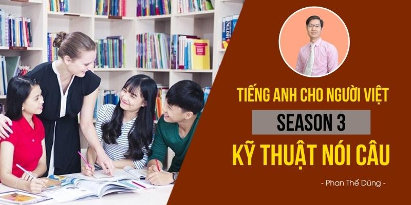 Tiếng Anh cho người Việt - Season 3: Kỹ thuật nói câu (Connected Speech)